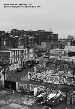 Picture of Notes from the Temporary City: Hackney Wick and Fish Island 2014-2015