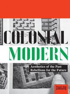Picture of Colonial Modern: Aesthetics of the Past Rebellions for the Future