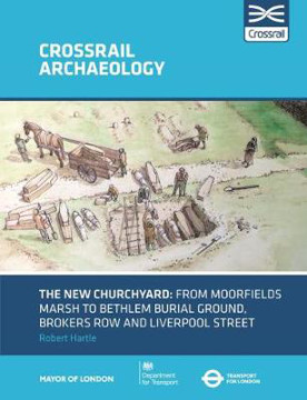 Picture of The New Churchyard: From Moorfields marsh to Bethlem burial ground, Brokers Row and Liverpool Street