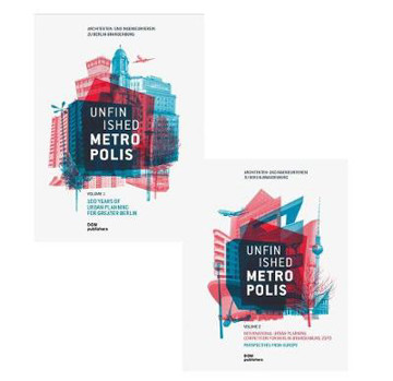 Picture of Unfinished Metropolis: Volume 1: 100 Years of Urban Planning for Greater Berlin / Volume 2: International Urban Planning Competition for Berlin-Brandenburg 2070. Perspectives from Europe