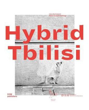 Picture of Hybrid Tbilisi. Betrachtungen zur Architektur in Georgien - Reflections on Architecture in Georgia