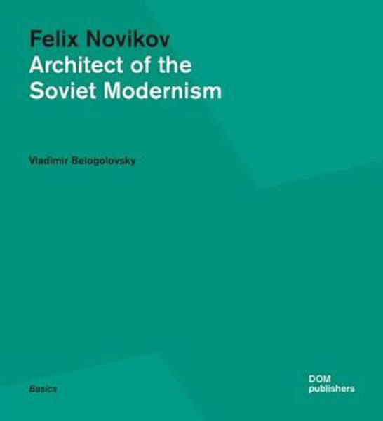 Picture of Felix Novikov: Architect of the Soviet Modernism