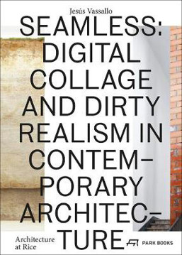 Picture of Seamless - Digital Collage and Dirty Realism in Contemporary Architecture