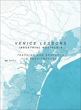 Picture of Venice Lessons - Industrial Nostalgia. Teaching and Research in Architecture