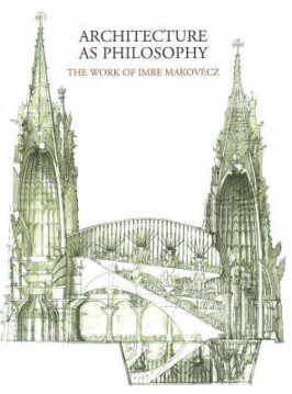 Picture of Architecture as Philosophy, The Works of Imre Makovecz: The Work of Imre Makovecz