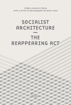 Picture of Srdjan Jovanovic Weiss And Armin Linke - Socialist Architecture. The Reappearing Act
