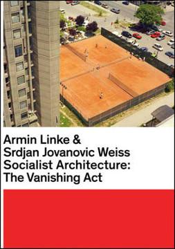 Picture of Armin Linke & Srdjan Jovanovic Weiss: Socialist Architecture: The Vanishing Act