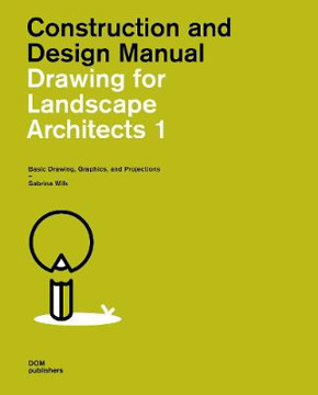 Picture of Construction and Design Manual: Drawing for Landscape Architects 1: Basic Drawing, Graphics, and Projections: Construction and Design Manual