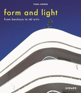 Picture of Form and Light: From Bauhaus to Tel Aviv