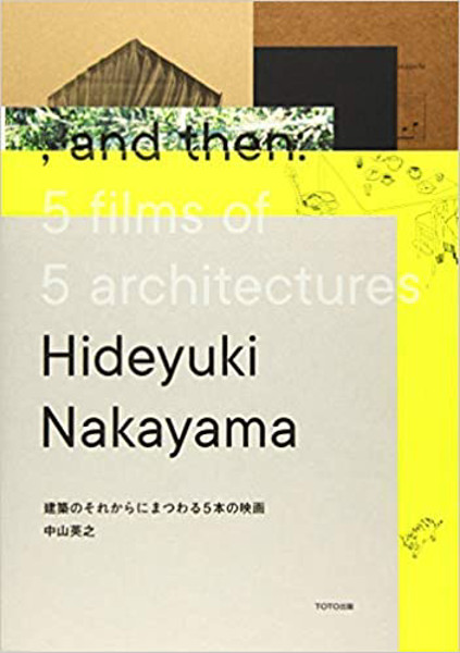 Picture of Hideyuki Nakayama, And Then - 5 Films Of 5 Architectures
