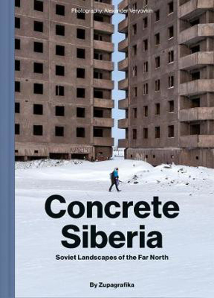 Picture of Concrete Siberia: Soviet Landscapes of the Far North