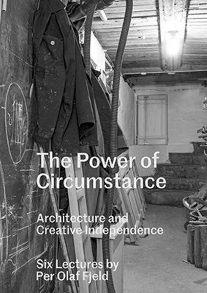 Picture of The Power Of Circumstance - Architecture And Creative Independence, Six Lectures By Per Olaf Fjeld