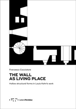 Picture of Wall as Living Place: Hollow Structural Forms in Louis Kahn's Work