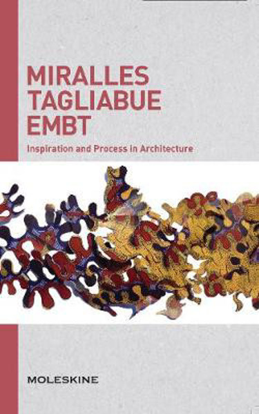 Picture of Miralles Tagliabue EMBT: Inspiration and Process in Architecture