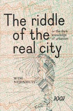Picture of The Riddle of the Real City or the Dark Knowledge of Urbanism, Genealogy, Prophecy and Epistmology