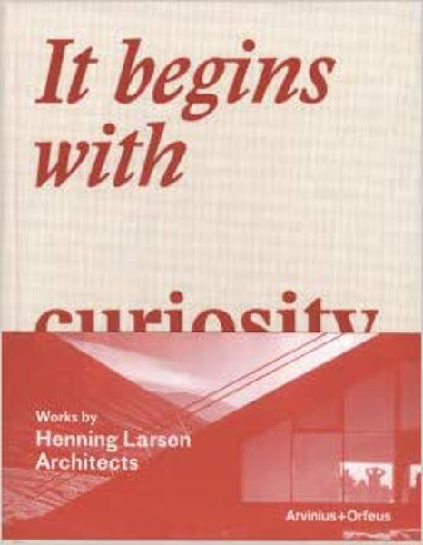 Picture of It Begins With Curiosity - Works By Henning Larsen Architects