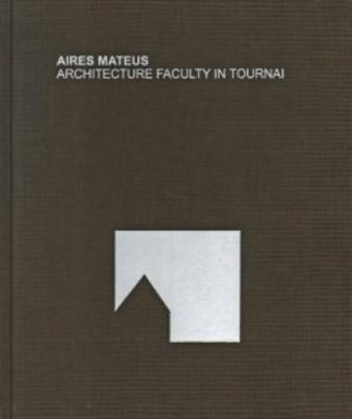 Picture of Aires Mateus: Architecture Faculty in Tournai