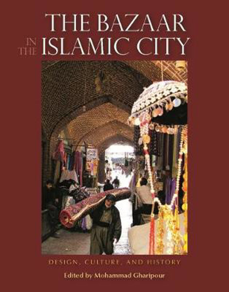 Picture of The Bazaar in the Islamic City: Design, Culture and History