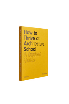 Picture of How to Thrive at Architecture School: A Student Guide