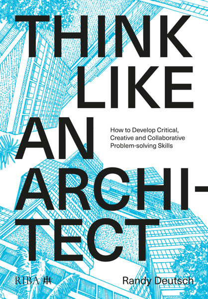 Picture of Think Like An Architect: How to develop critical, creative and collaborative problem-solving skills
