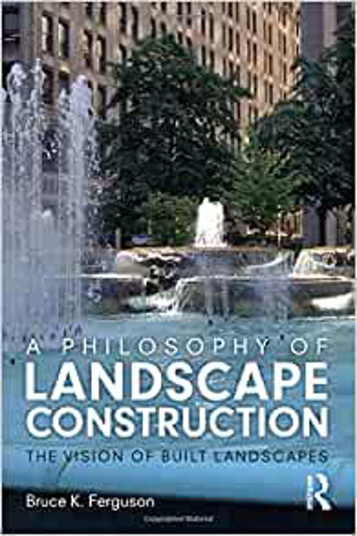 Picture of A Philosophy of Landscape Construction: The Vision of Built Spaces