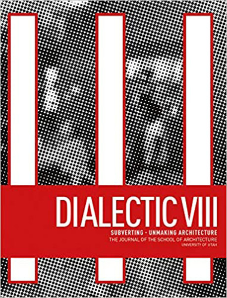 Picture of Dialectic VIII: Subverting - Unmaking Architecture