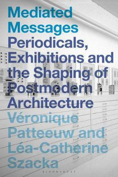 Picture of Mediated Messages: Periodicals, Exhibitions and the Shaping of Postmodern Architecture