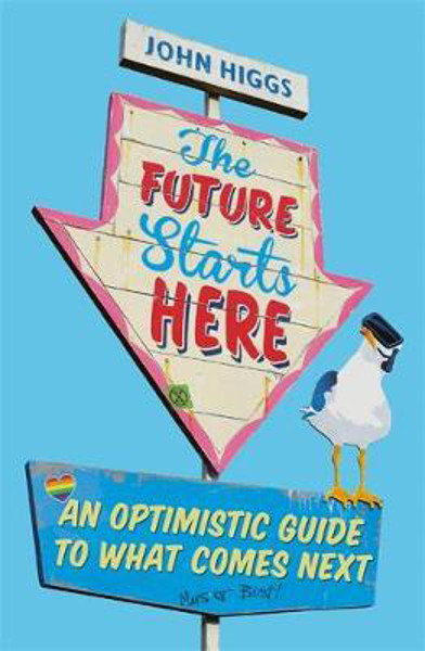 Picture of The Future Starts Here: An Optimistic Guide to What Comes Next