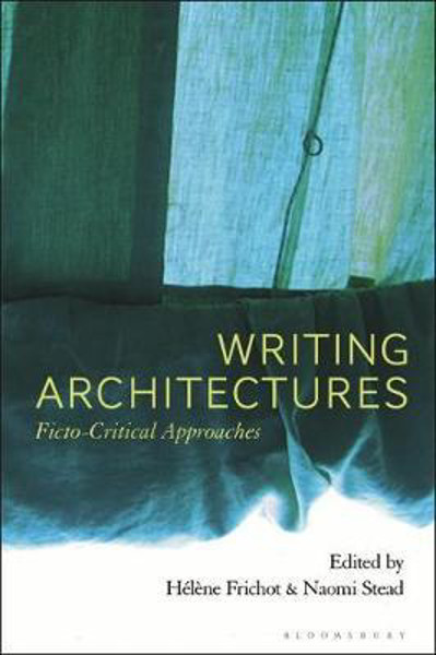 Picture of Writing Architectures: Ficto-Critical Approaches