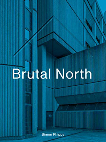 Picture of Brutal North: Post-War Modernist Architecture in the North of England
