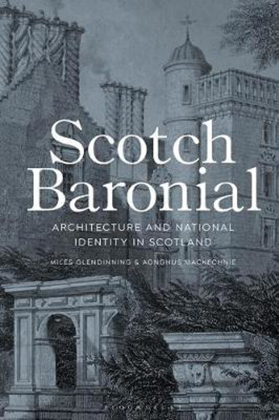 Picture of Scotch Baronial: Architecture and National Identity in Scotland