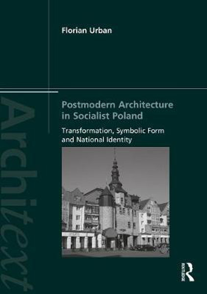 Picture of Postmodern Architecture in Socialist Poland: Transformation, Symbolic Form and National Identity