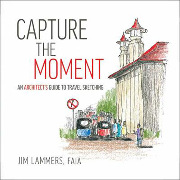 Picture of Capture the Moment: An Architect's Guide to Travel Sketching