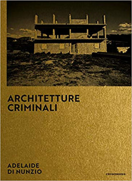 Picture of Criminal Architectures: Photographs by Adelaide di Nunzio
