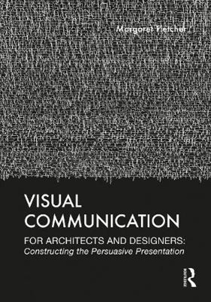 Picture of Visual Communication for Architects and Designers: Constructing the Persuasive Presentation