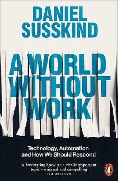 Picture of A World Without Work: Technology, Automation and How We Should Respond