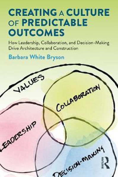 Picture of Creating a Culture of Predictable Outcomes: How Leadership, Collaboration, and Decision-Making Drive Architecture and Construction