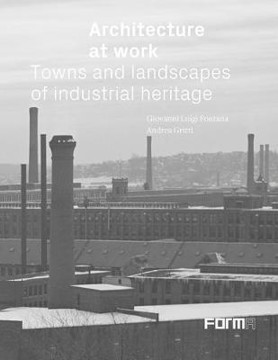 Picture of Architecture at Work: Towns and Landscapes of Industrial Heritage