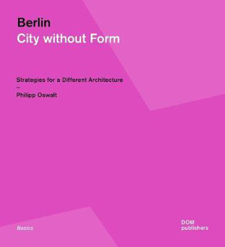 Picture of Berlin: City Without Form: Strategies for a Different Architecture