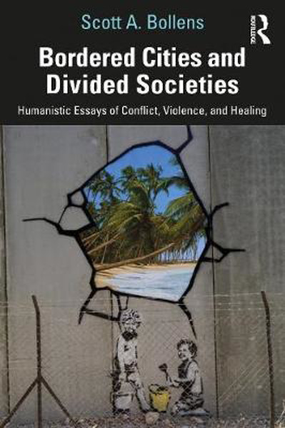 Picture of Bordered Cities and Divided Societies: Humanistic Essays of Conflict, Violence, and Healing