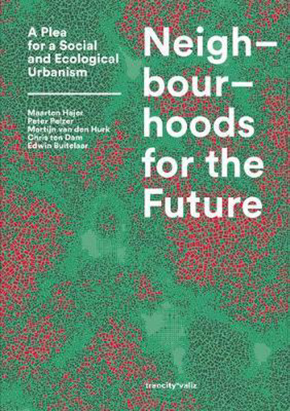 Picture of Neighbourhoods for the Future: A Plea for a Social and Ecological Urbanism