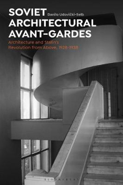 Picture of Soviet Architectural Avant-Gardes: Architecture and Stalin's Revolution from Above, 1928-1938