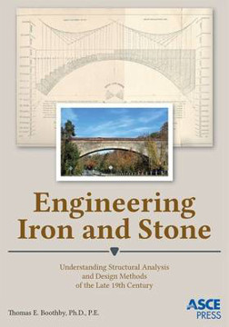 Picture of Engineering Iron and Stone: Understanding Structural Analysis and Design Methods of the Late 19th Century