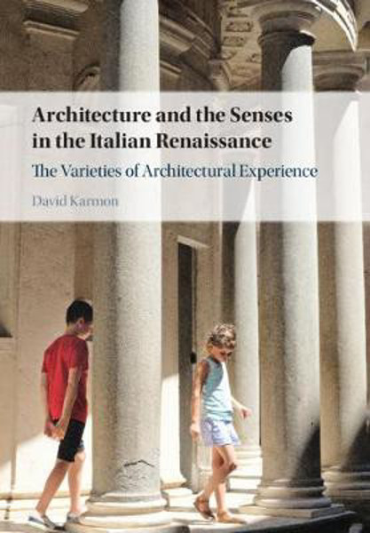 Picture of Architecture and the Senses in the Italian Renaissance: The Varieties of Architectural Experience