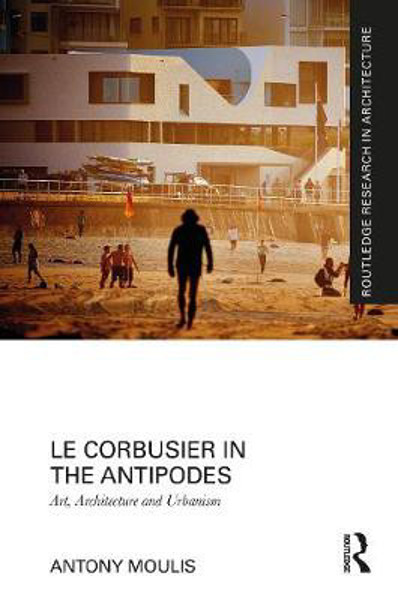 Picture of Le Corbusier in the Antipodes: Art, Architecture and Urbanism