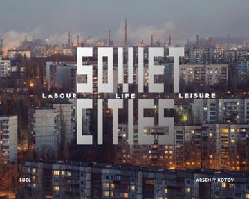 Picture of Soviet Cities: Labour, Life & Leisure