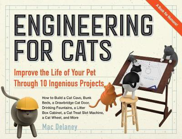 Picture of Engineering for Cats: Improve the Life of Your Pet Through 10 Ingenious Projects