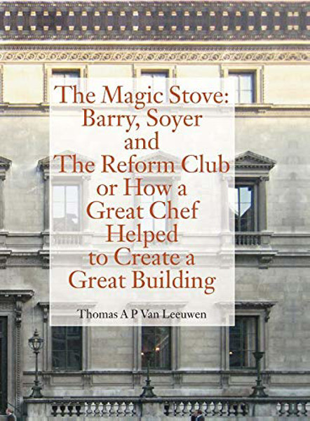 Picture of The Magic Stove: Barry, Soyer And The Reform Club Or How A Great Chef Helped To Create A Great Building