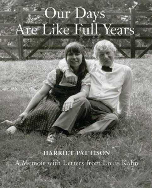 Picture of Our Days Are Like Full Years: A Memoir with Letters from Louis Kahn