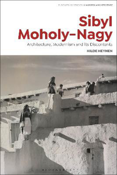 Picture of Sibyl Moholy-Nagy: Architecture, Modernism and its Discontents